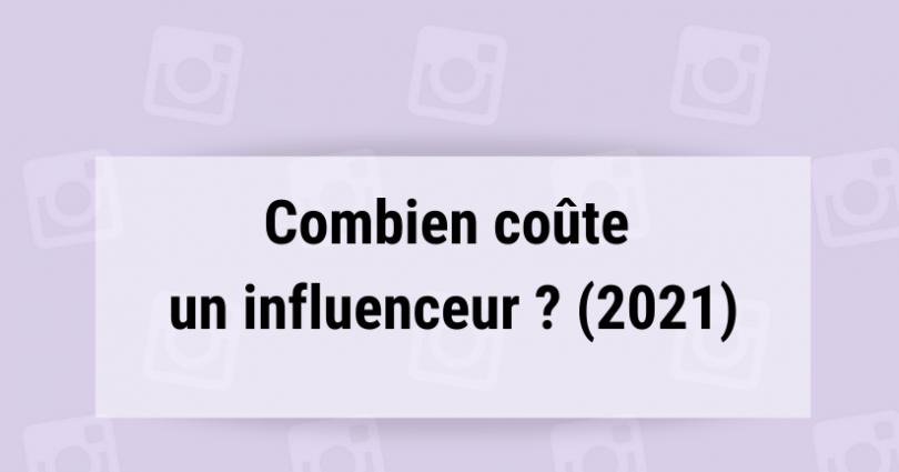 Combien coûte un influenceur ? (2021)
