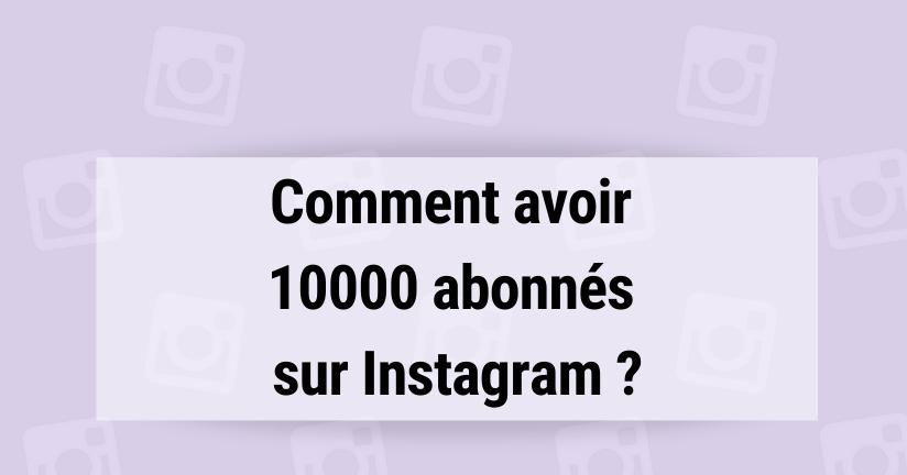 Comment avoir 10000 abonnés sur Instagram ?