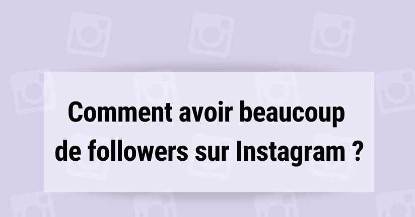 Comment avoir beaucoup de followers sur Instagram ?