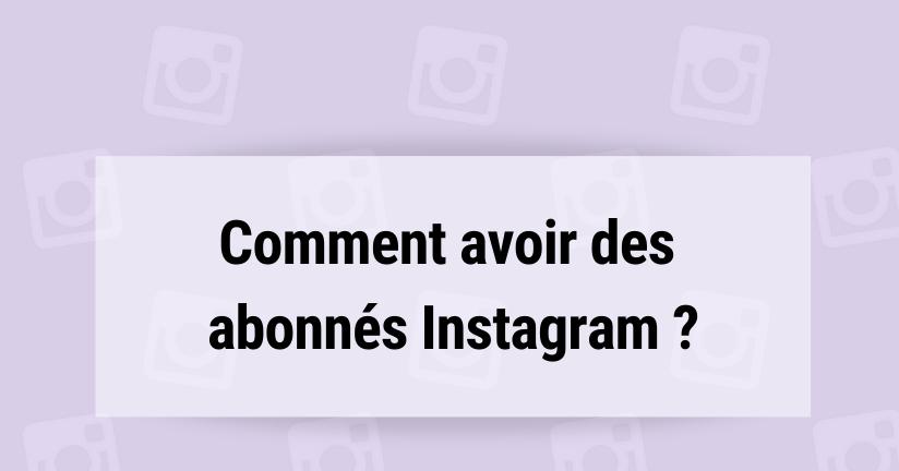 Comment avoir des abonnés Instagram ?
