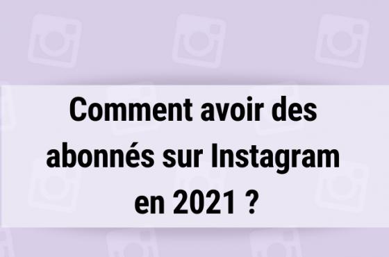 Comment avoir des abonnés sur Instagram en 2021 ?
