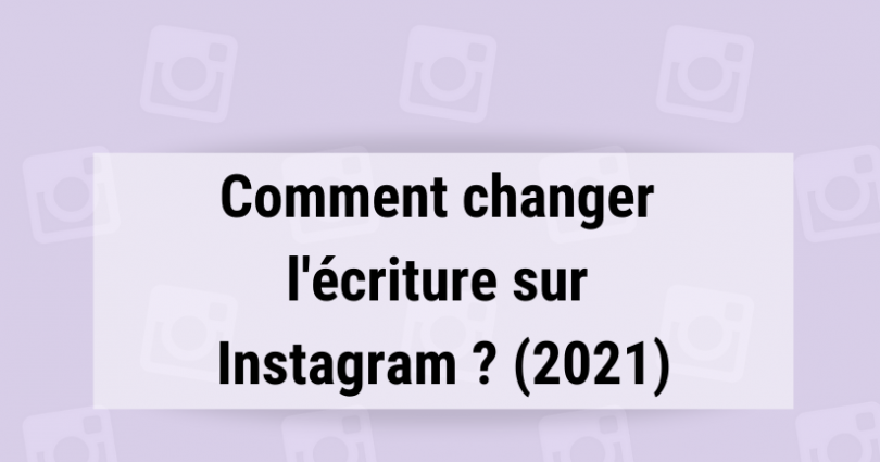 Comment changer l'écriture sur Instagram ? (2021)