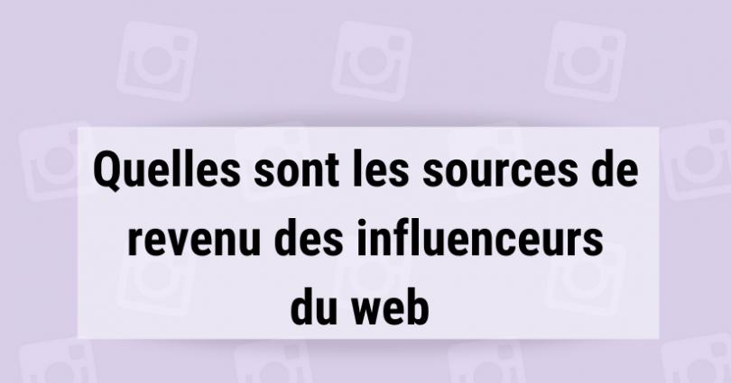 quelles sont les sources de revenu des influenceurs du web