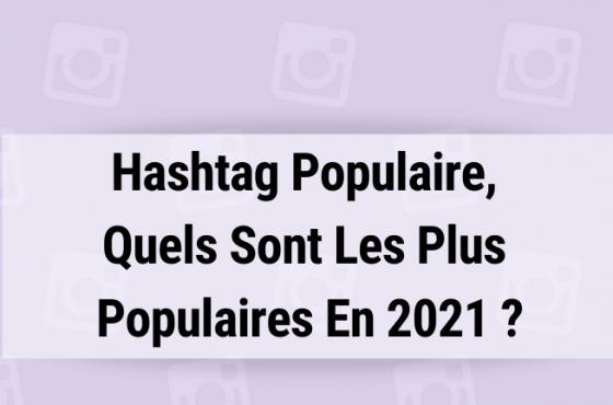 Hashtag Populaire, Quels Sont Les Plus Populaires En 2021 ?
