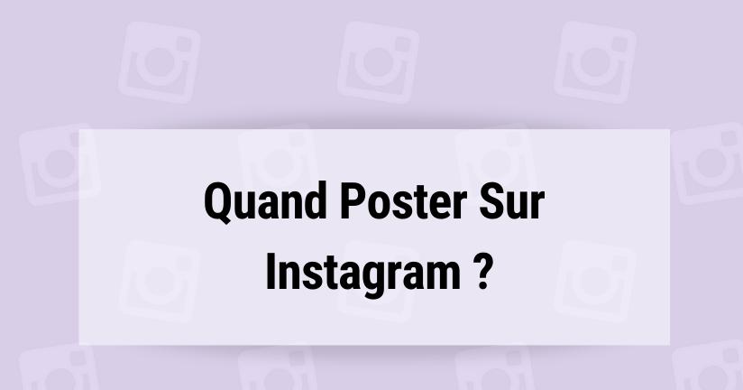 Quand Poster Sur Instagram ?