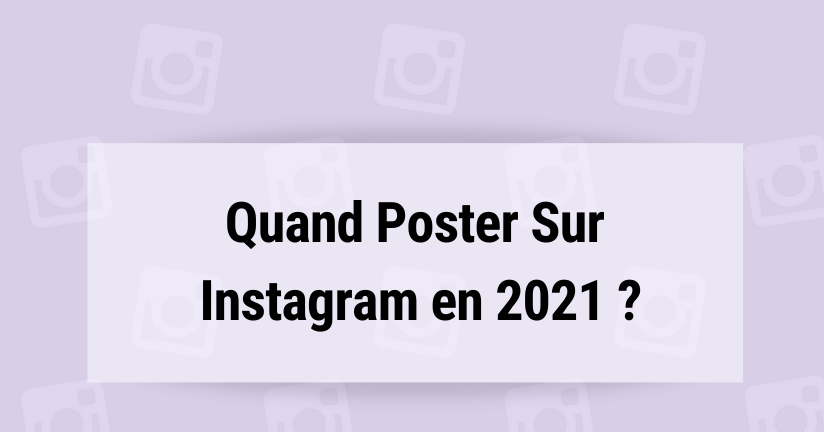 Quand Poster Sur Instagram en 2021