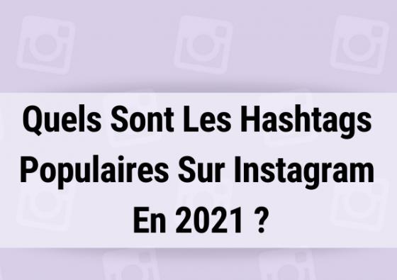 Quels Sont Les Hashtags Populaires Sur Instagram En 2021 ?