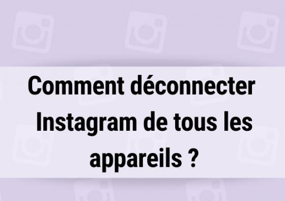 Comment déconnecter Instagram de tous les appareils