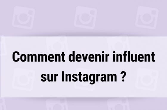 Comment devenir influent sur Instagram