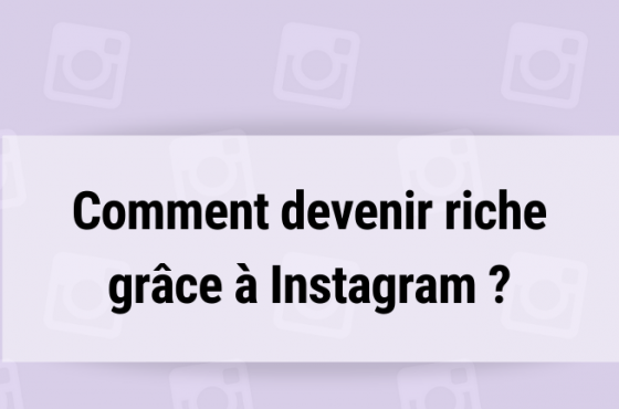 Comment devenir riche grâce à Instagram