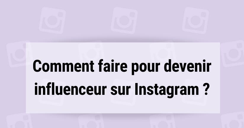 Comment faire pour devenir influenceur sur Instagram