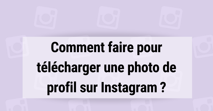 Comment faire pour télécharger une photo de profil sur Instagram